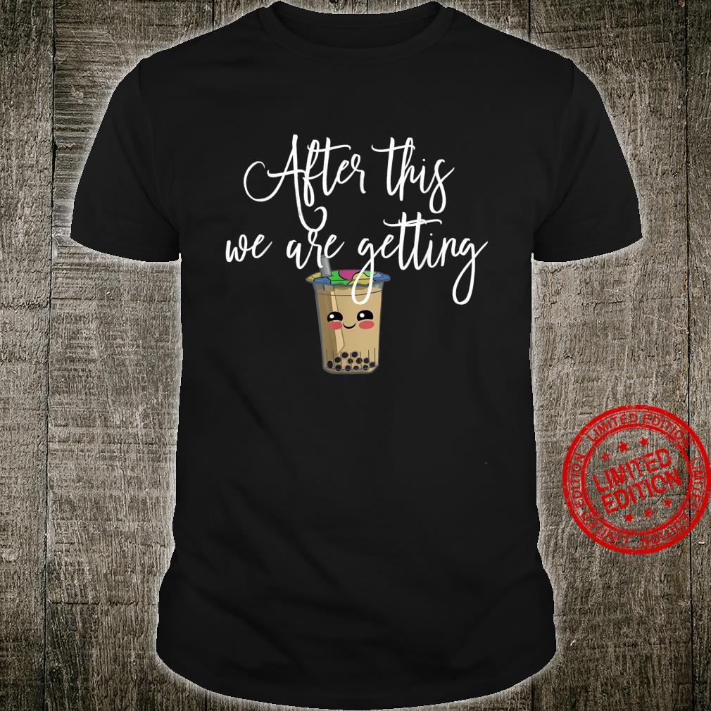 After This We are Getting Boba Tea Shirt Fun Cute Shirt