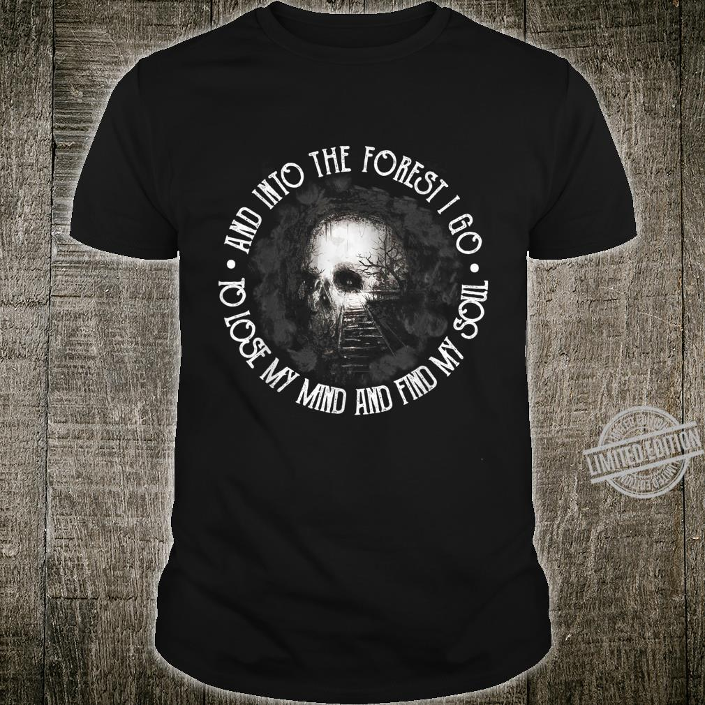 And Into The Forest I Go Skull Skeletons Shirt
