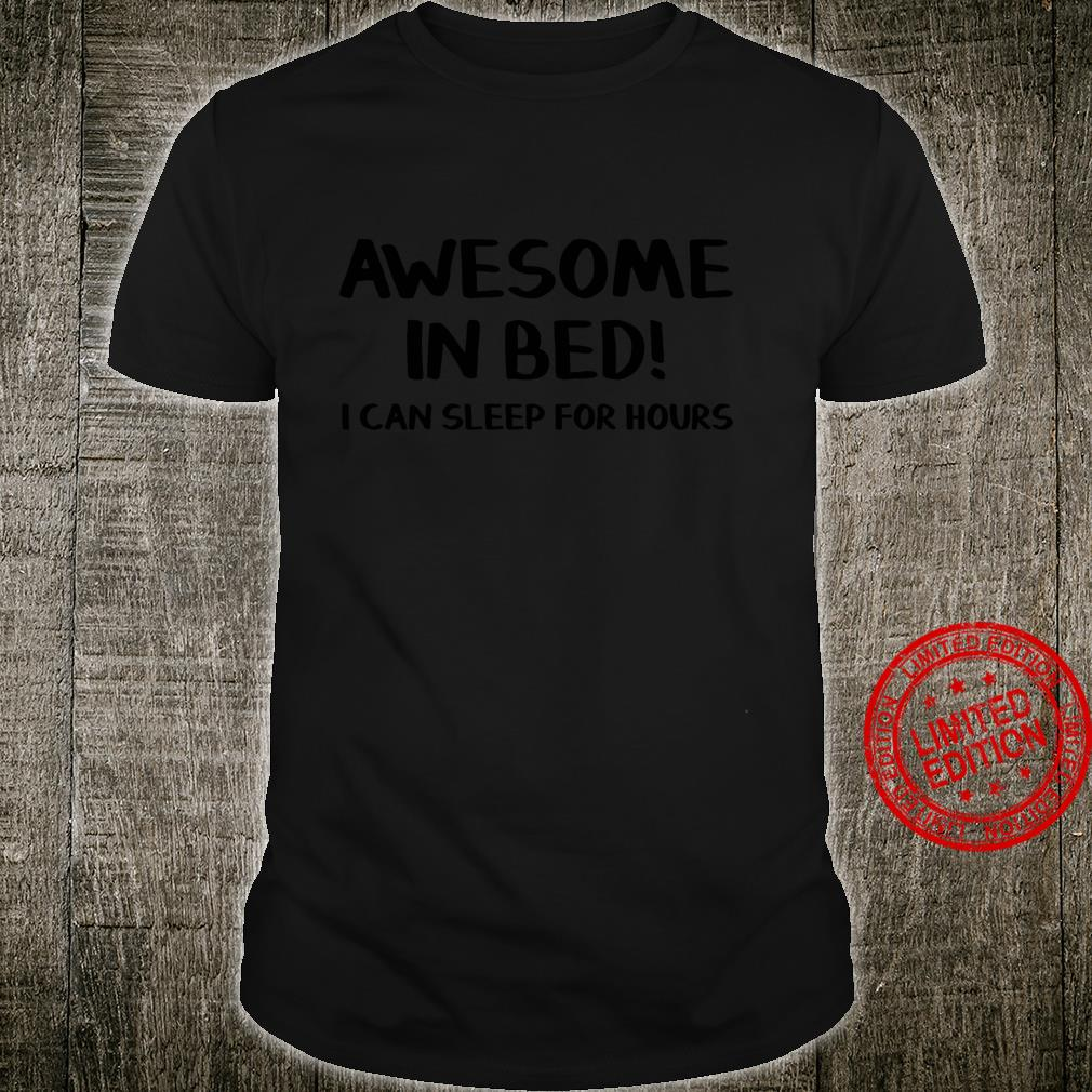 Awesome In Bed I Can Sleep For Hours Shirt