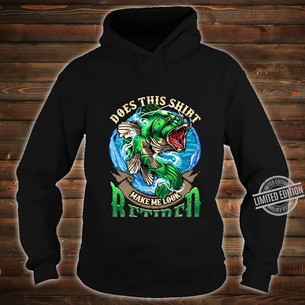 Bass Fishing Does This Shirt Make Me Look Retired Fisherman Shirt hoodie