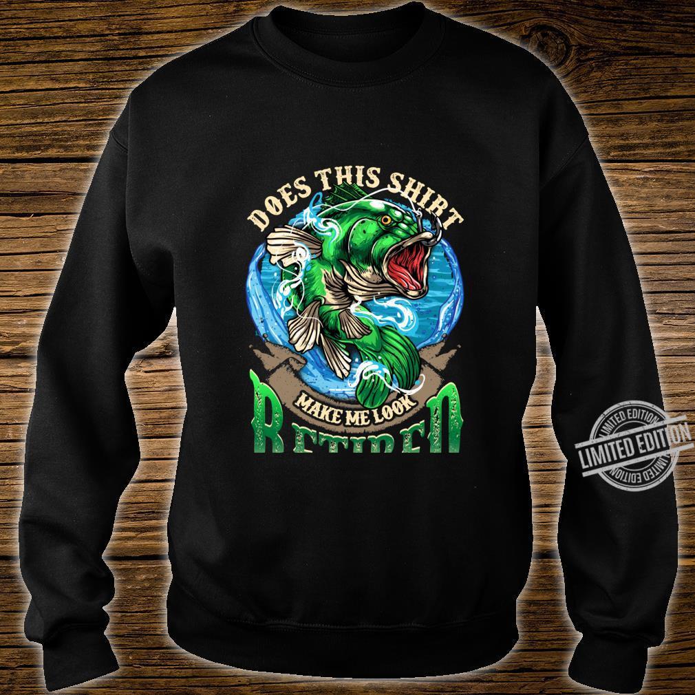 Bass Fishing Does This Shirt Make Me Look Retired Fisherman Shirt sweater