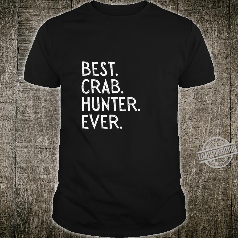 Best Crab Hunter Ever Love Crabs Seafood Fisherman Shirt