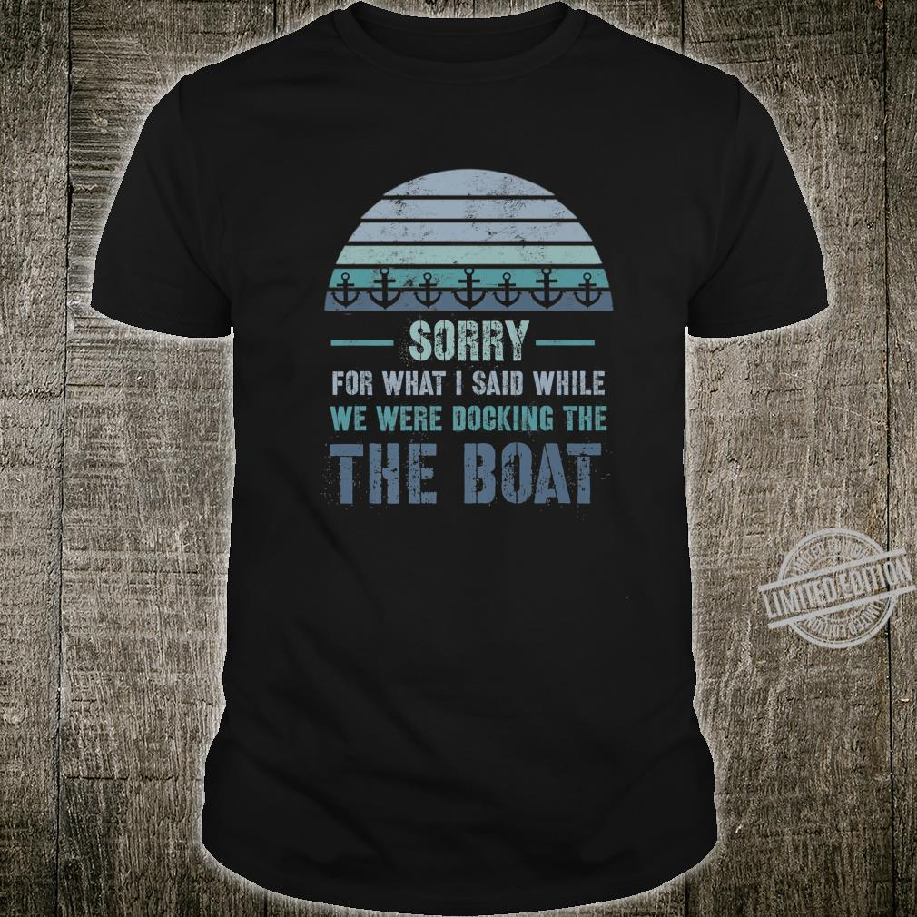 Boating Sorry For What I Said Docking Shirt
