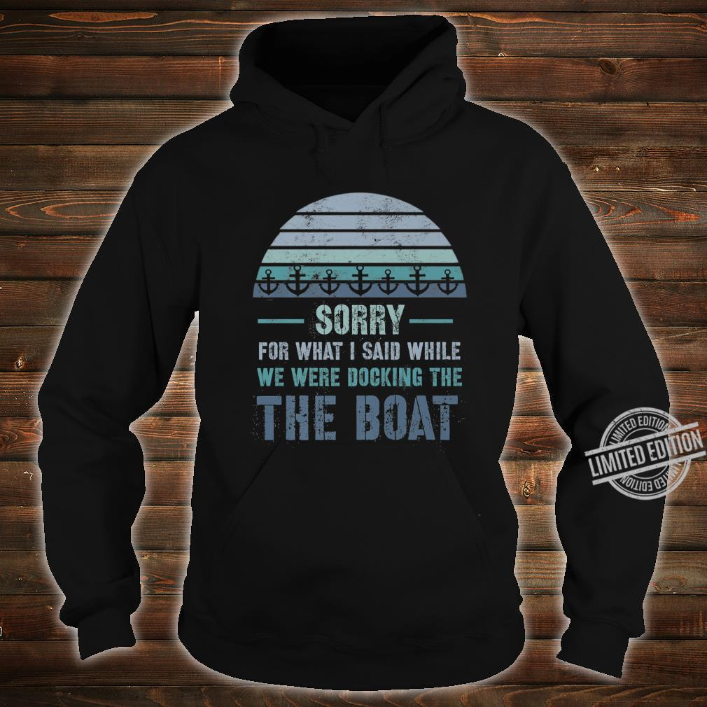 Boating Sorry For What I Said Docking Shirt hoodie