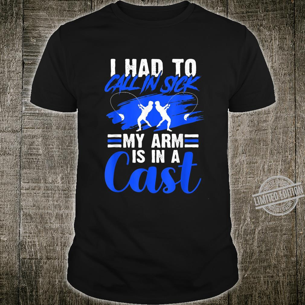 Calling Off Work Sick For Fishing Jokes My Arm Is In A Cast Shirt