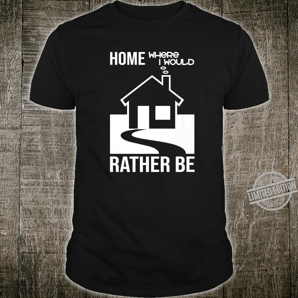 Cute 'Home Where I Would Rather Be' Fun Homebody Idea Shirt