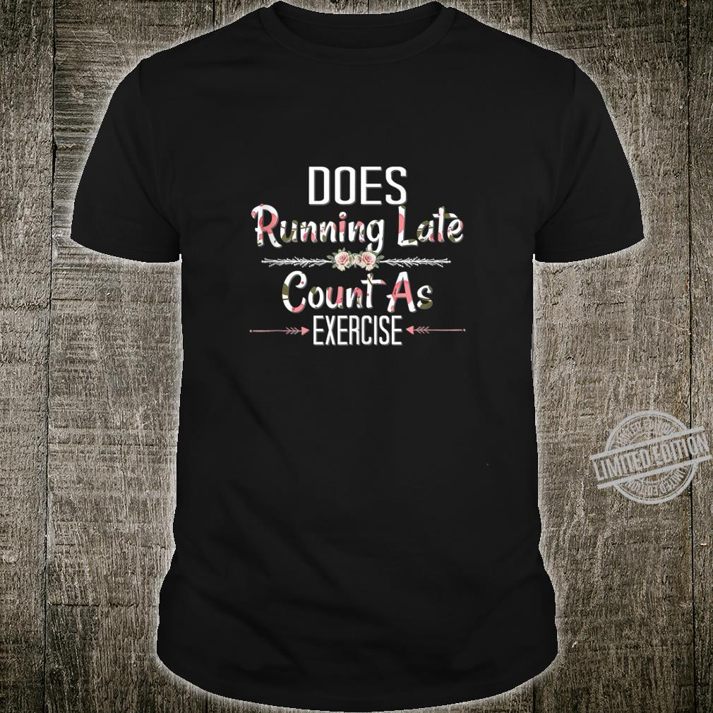 Does Running Late Count As Exercise Feminine Look Shirt