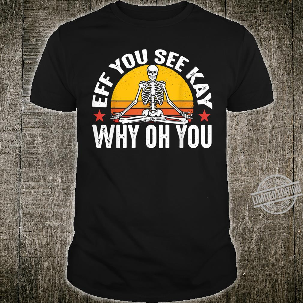 Eff You See Kay Why Oh You Skeleton Meditate Yoga Vintage Shirt