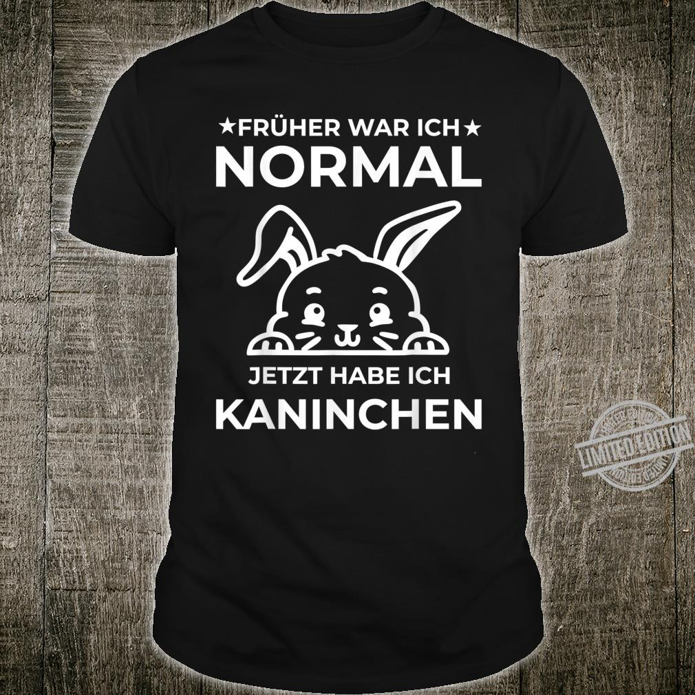 Früher war ich normal jetzt habe ich Kaninchen Shirt