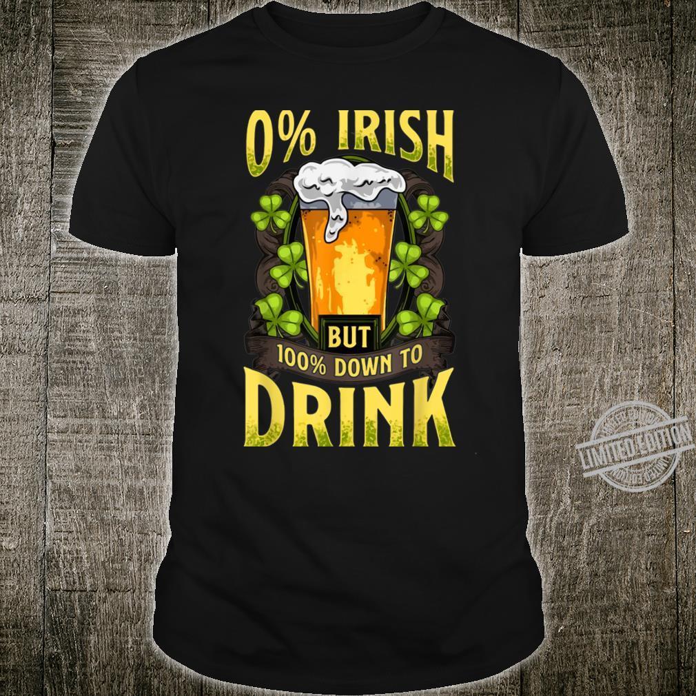 Funny St. Patricks Day 0% Irish 100% Down To Drink Shirt