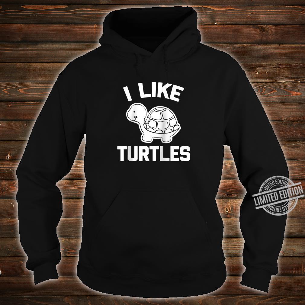 I LIke Turtles Shirt saying sarcastic novelty turtle Shirt hoodie