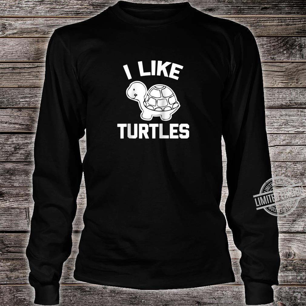 I LIke Turtles Shirt saying sarcastic novelty turtle Shirt long sleeved