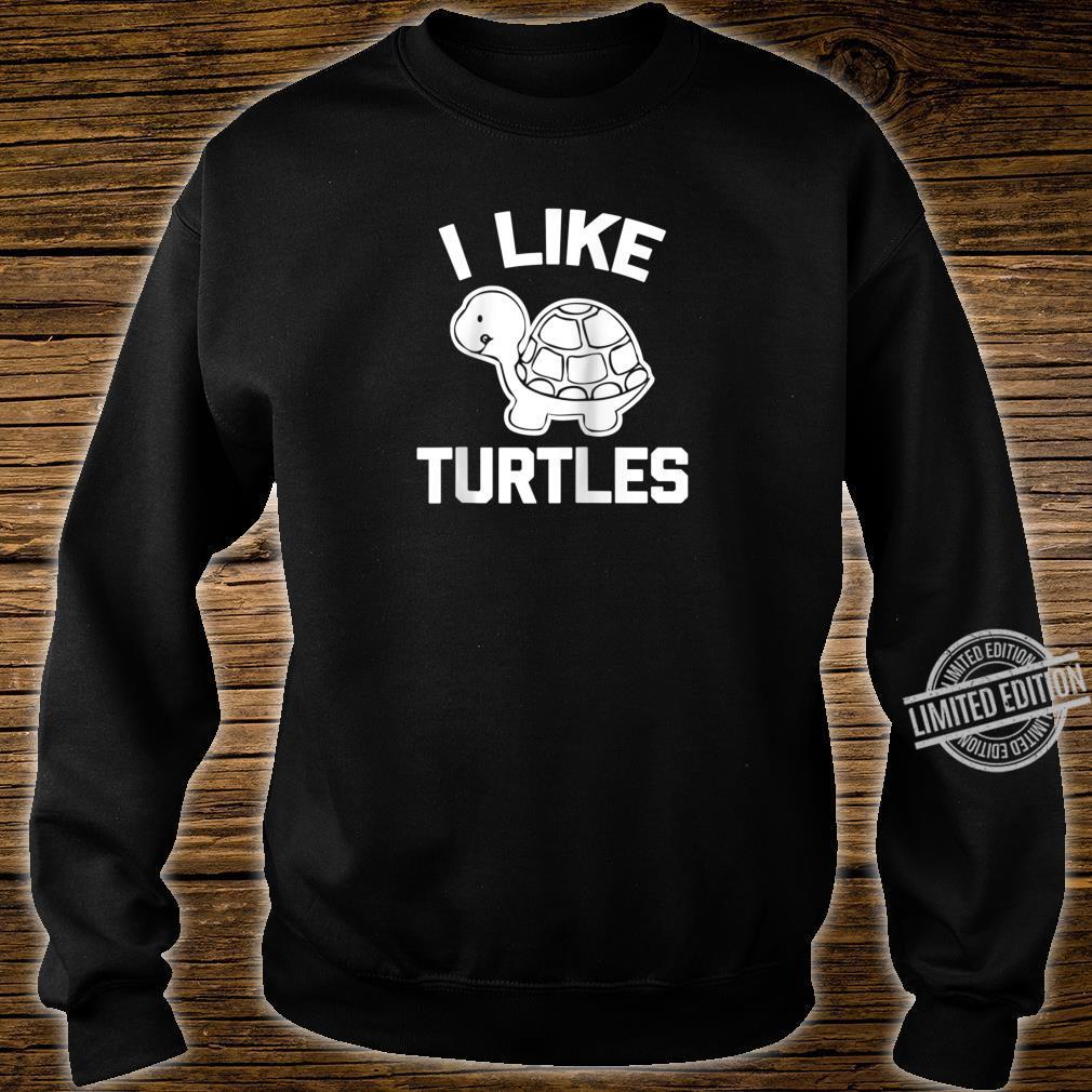 I LIke Turtles Shirt saying sarcastic novelty turtle Shirt sweater