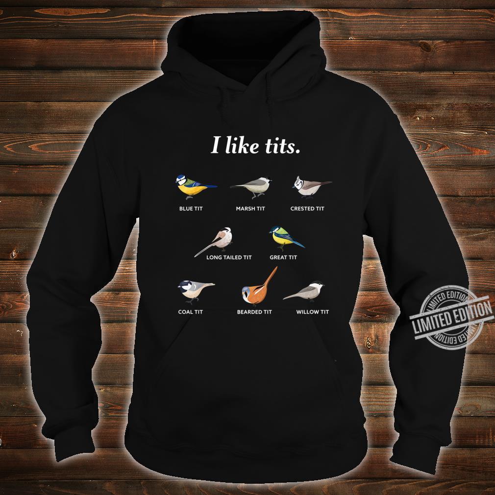 I like tits for Bird watching & Ornithology Fan Shirt hoodie