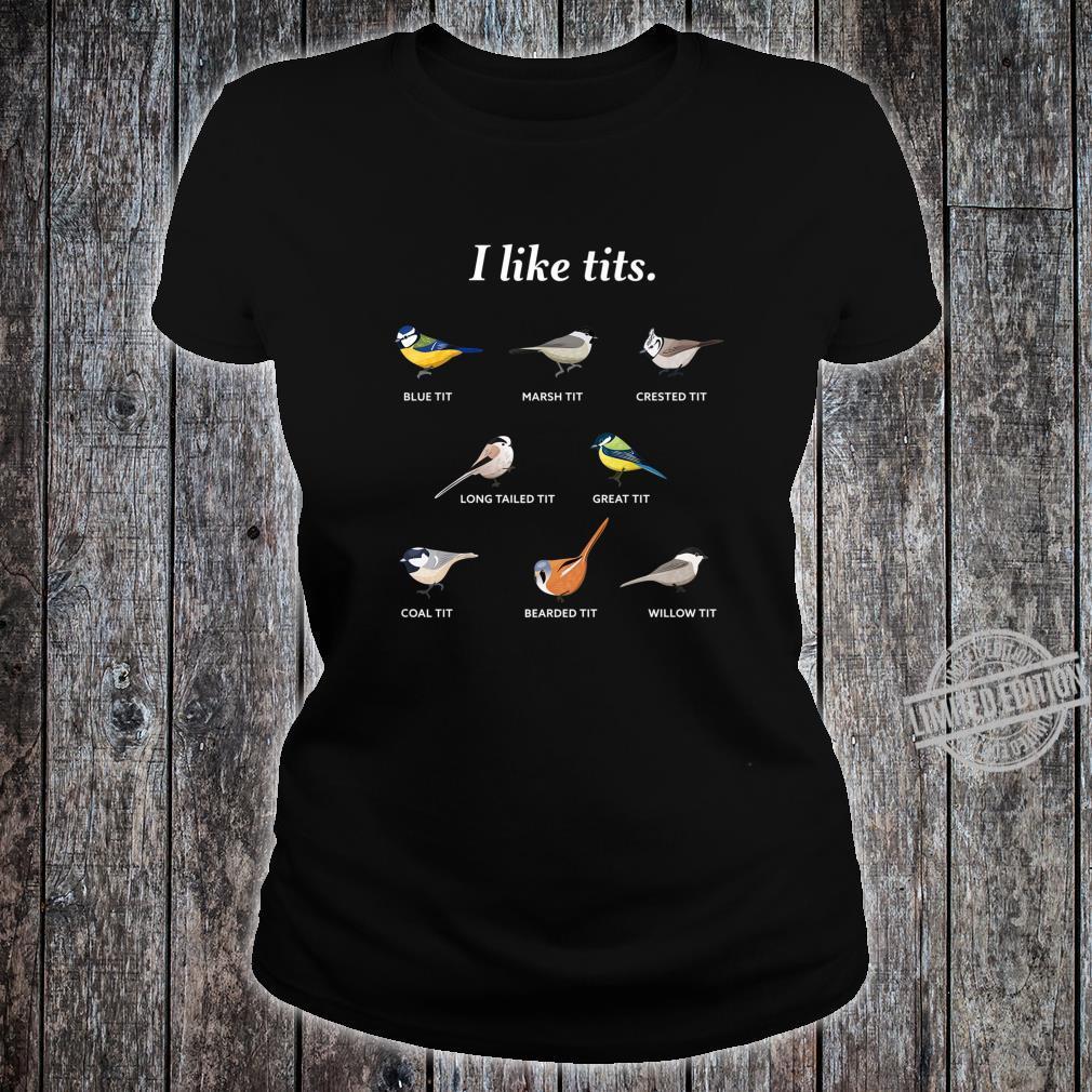 I like tits for Bird watching & Ornithology Fan Shirt ladies tee