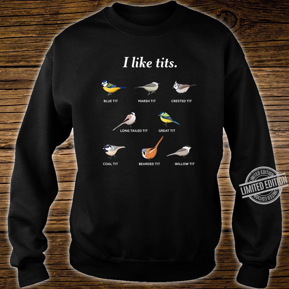 I like tits for Bird watching & Ornithology Fan Shirt sweater