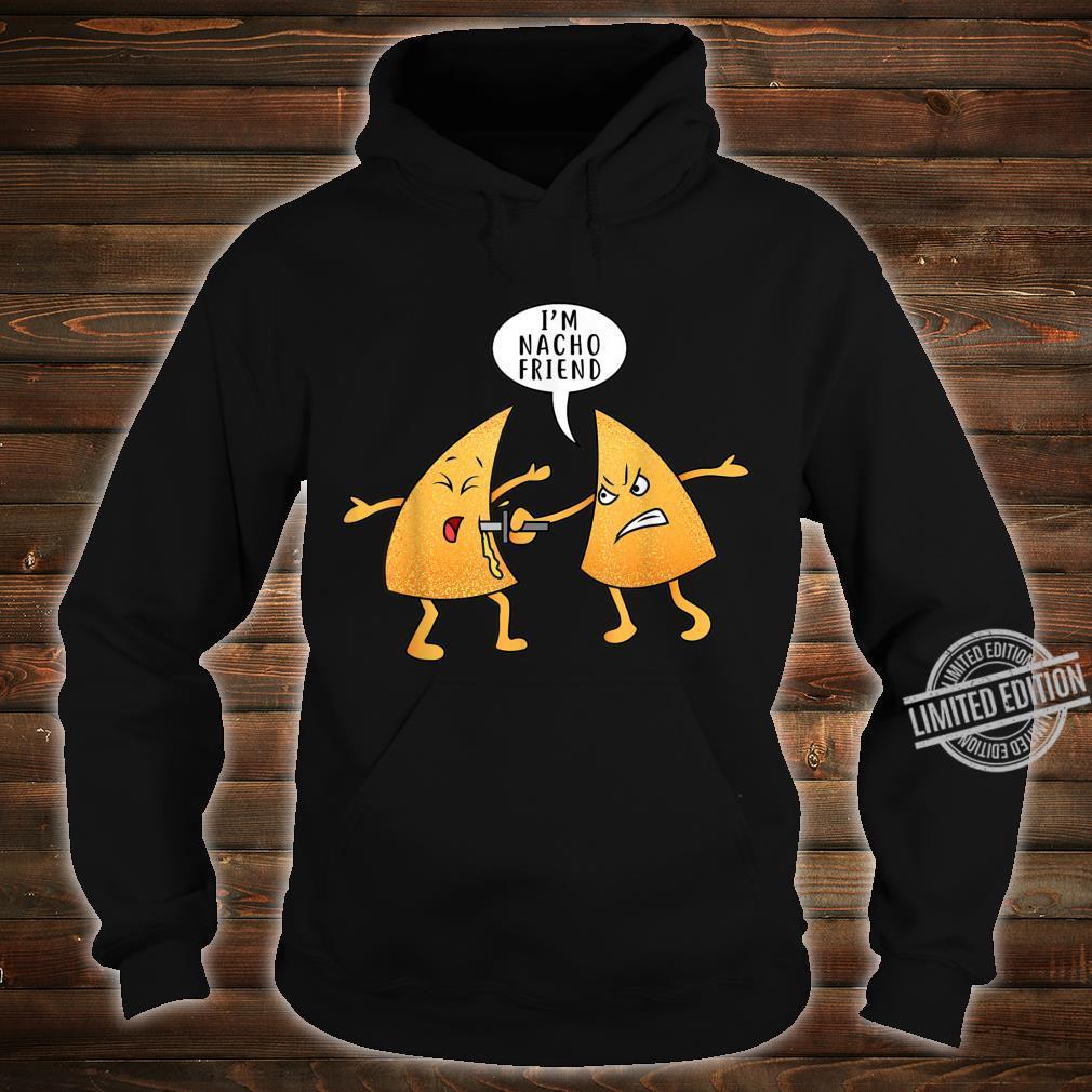 I'M Nacho Friend Taco Nachos Für Mexikaner Männer Frauen Shirt hoodie