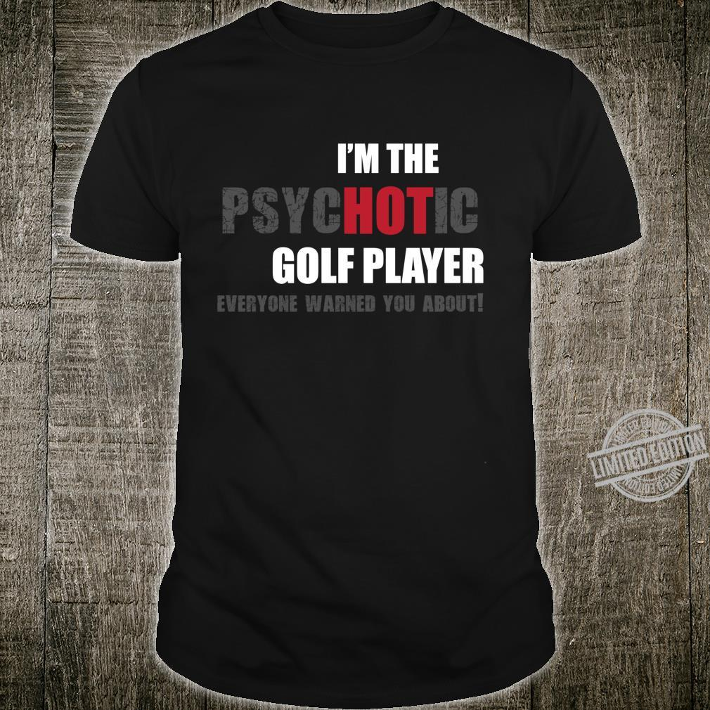 I'm the psycHOTic Golf Player sporty idea Shirt