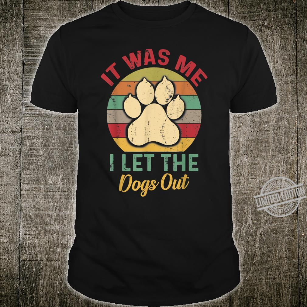 It Was Me I Let The Dogs Out Shirt Dog Shirt