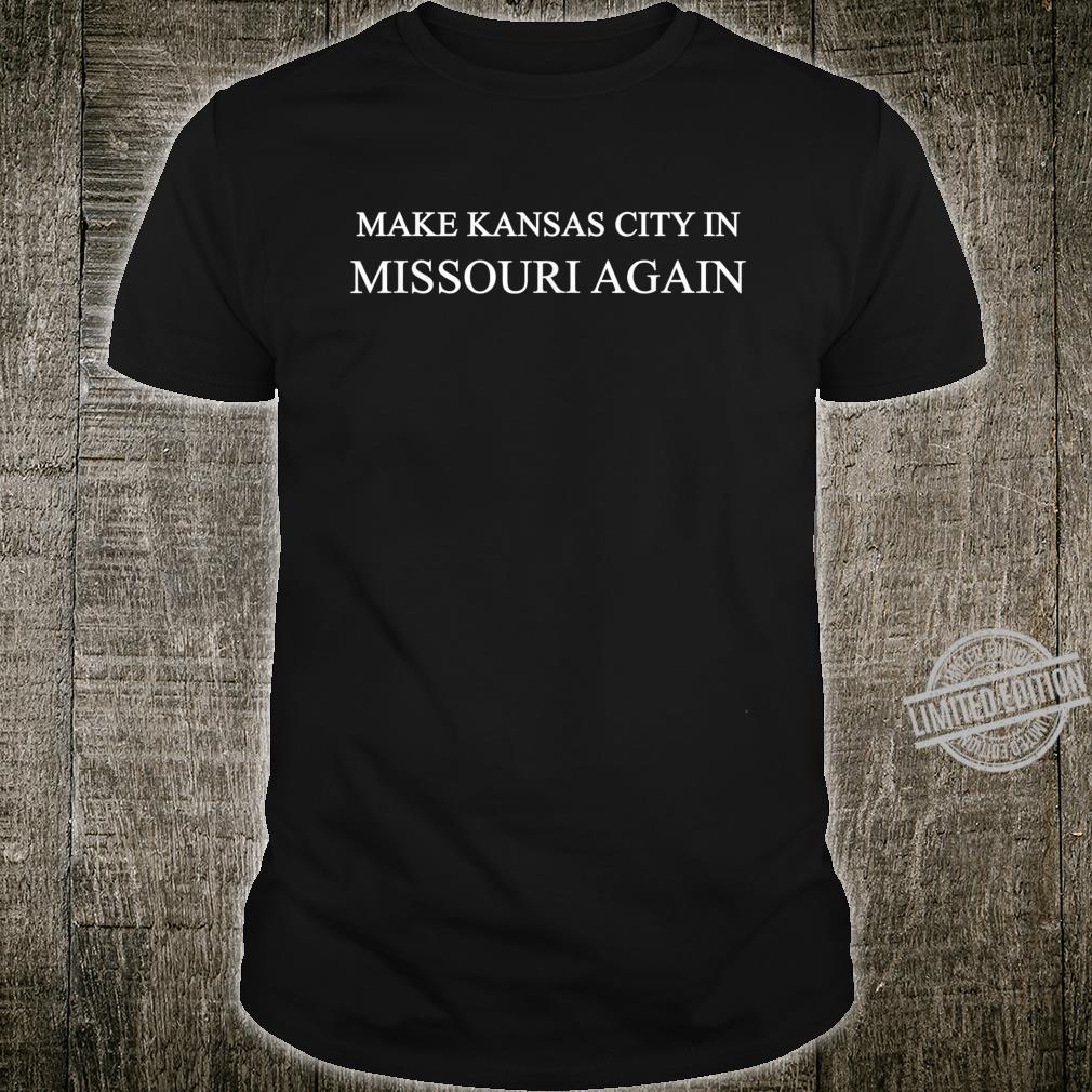 Make Kansas City In Missouri Again Trump Shirt