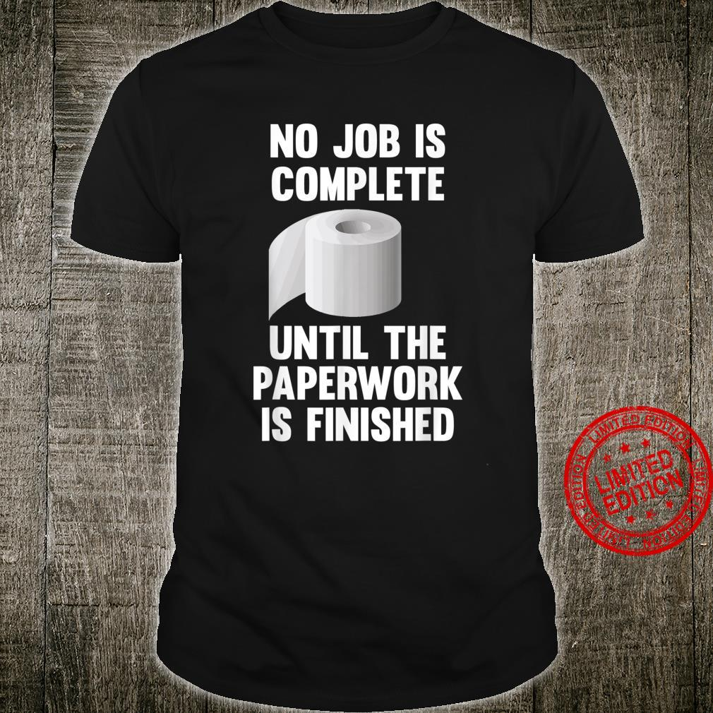 No Job Is Complete Until The Paperwork Is Finished Toilet Shirt