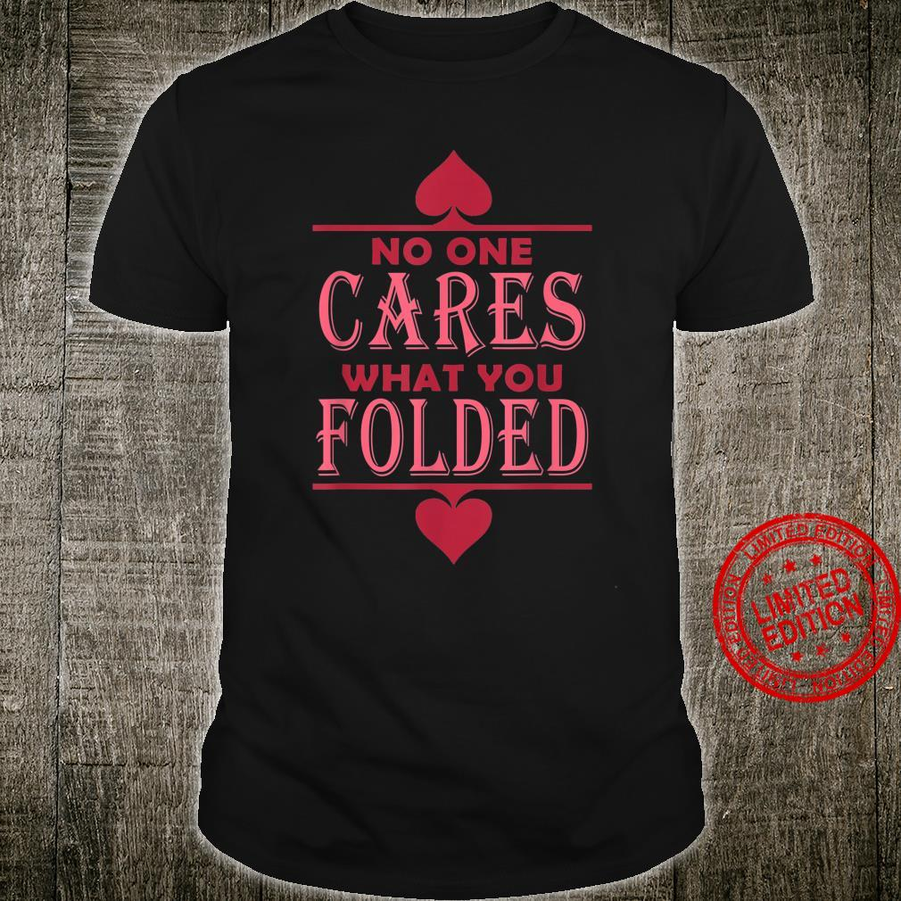 No One Cares What You Folded Poker Shirt