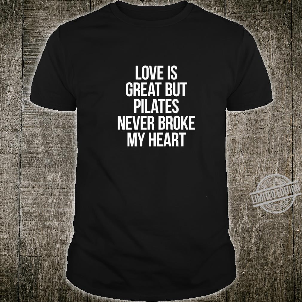 Pilates Never Broke My Heart Shirt