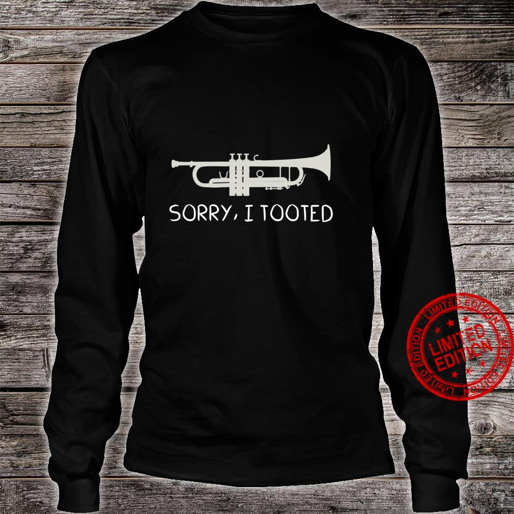 SORRY, I TOOTED Funny Trumpet, Trumpet Shirt long sleeved