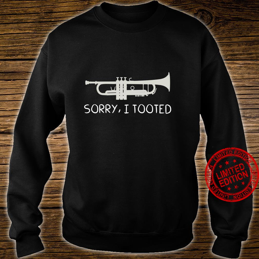SORRY, I TOOTED Funny Trumpet, Trumpet Shirt sweater