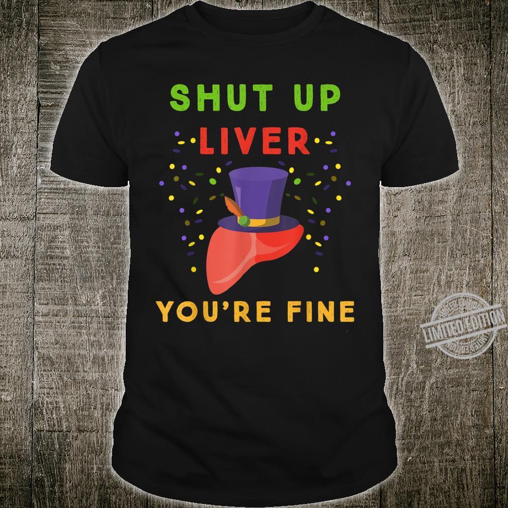 Shut Up Liver Your Fine Mardi Gras Shirt