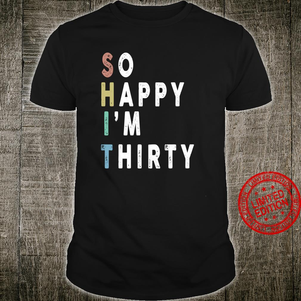 So Happy I'm Thirty 30th Birthday Novelty Shirt