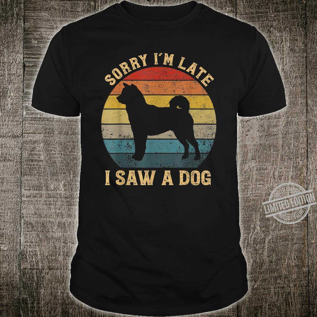Sorry I'm Late I Saw A Dog Vintage Dog Shirt
