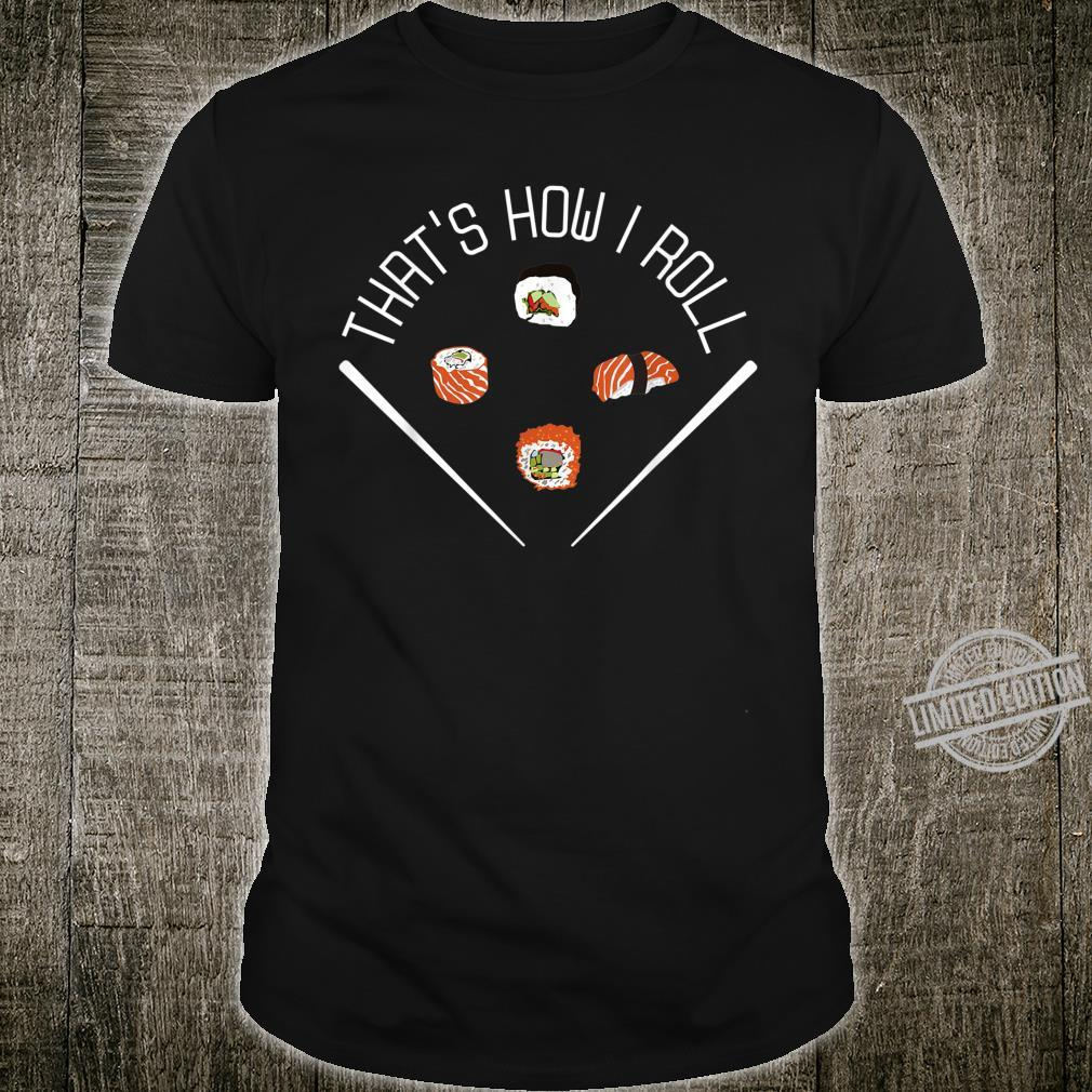 Sushi Fan Lustig That s How I Roll Shirt