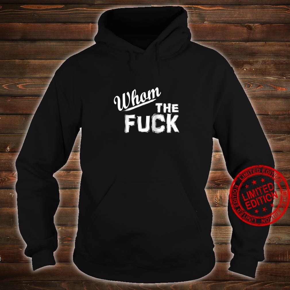 Whom The Fuck Shirt hoodie