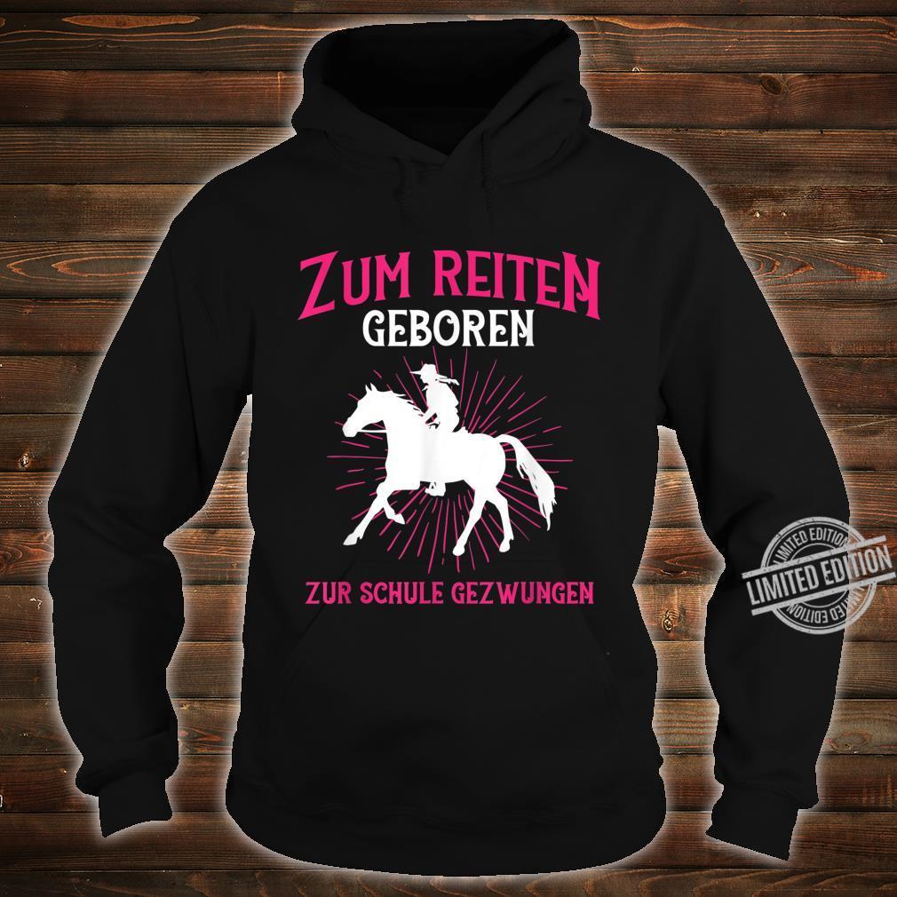 Zum reiten gebohren zur Schule gezwungen Pferd Shirt hoodie