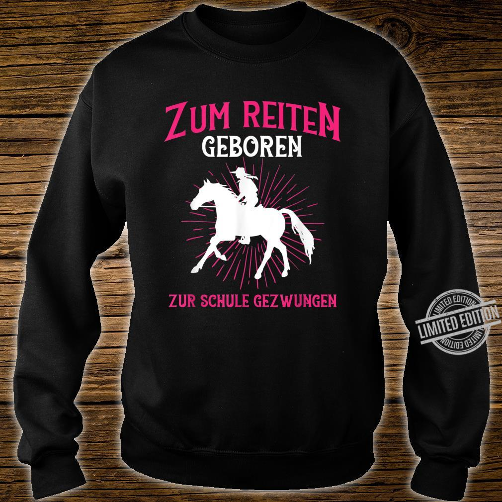 Zum reiten gebohren zur Schule gezwungen Pferd Shirt sweater
