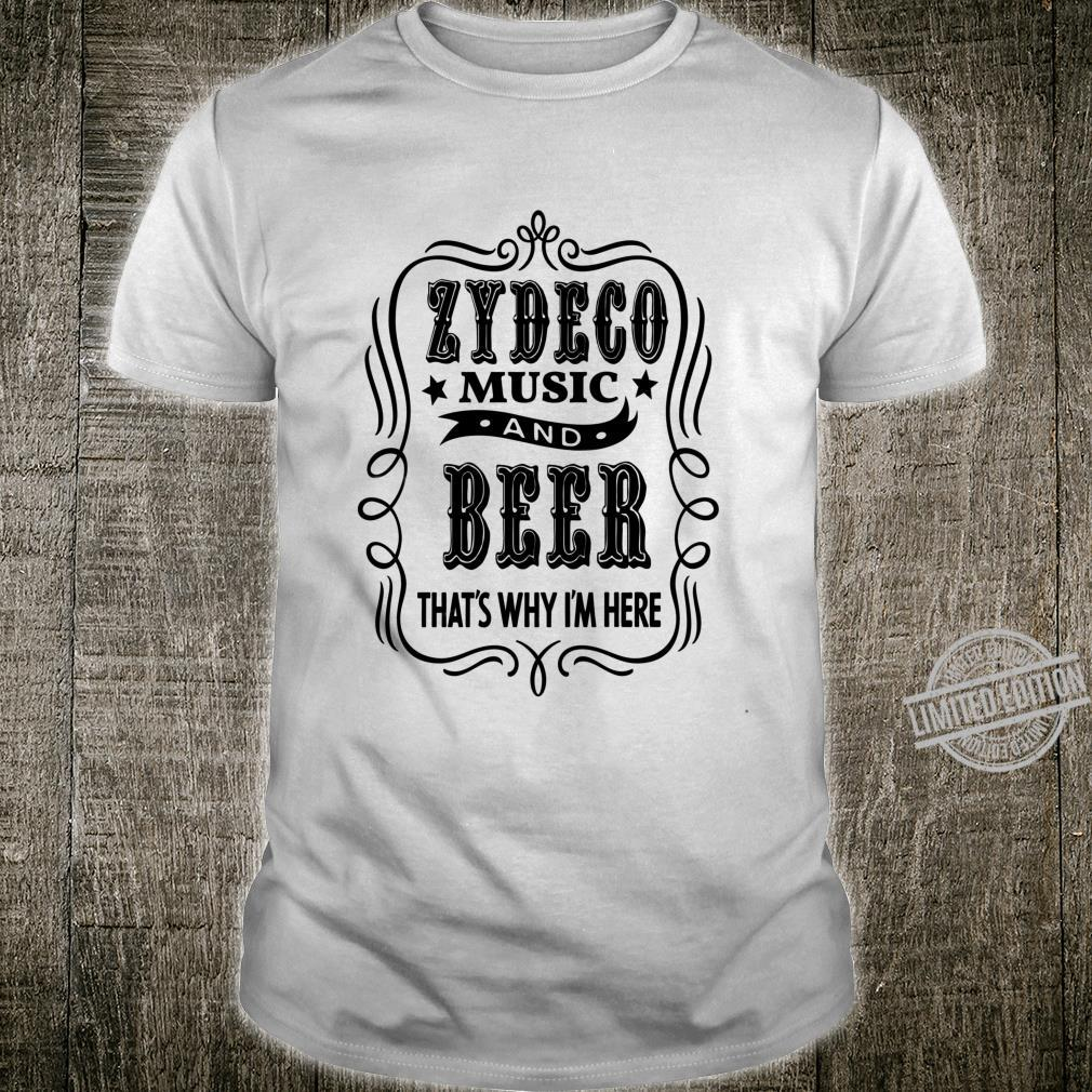 Zydeco Music and Beer..That's Why I'm Here Shirt